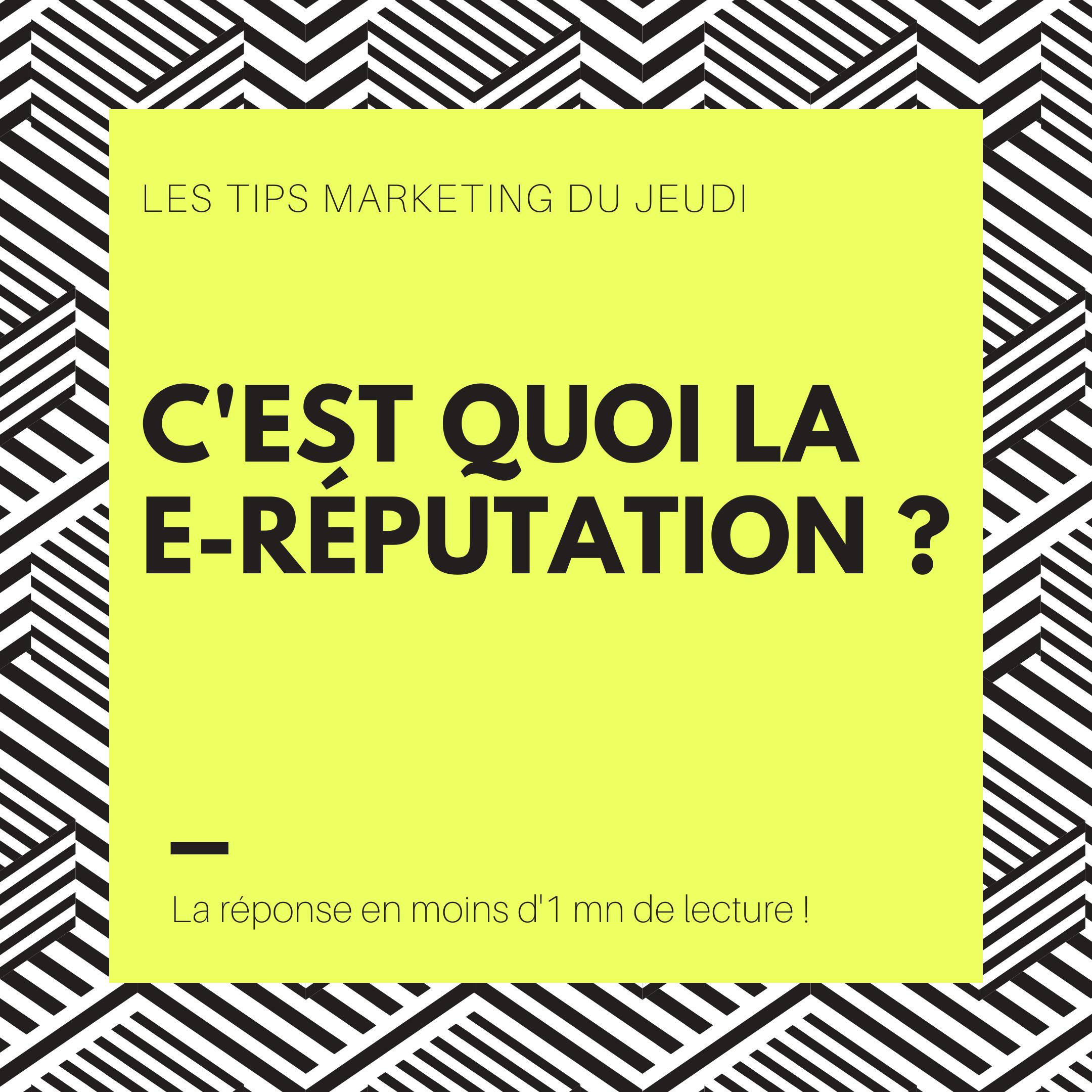 Tips Marketing Du Jeudi – C'est Quoi La E-Réputation ?